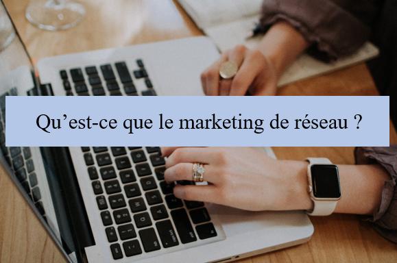 Marketing de réseau : C'est quoi et comment réussir en tant que distributeur MLM ?