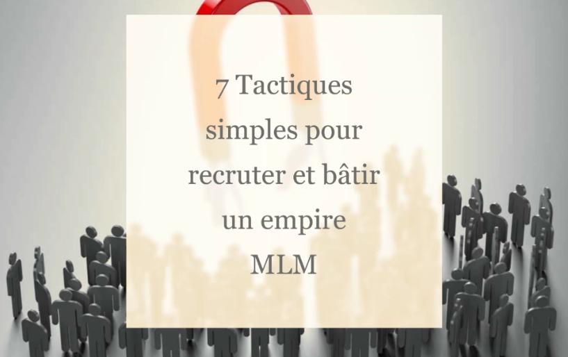 7 Tactiques simples pour recruter en MLM et bâtir un empire